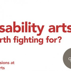 Disability Arts - worth fighting for?