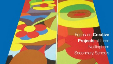 Brightly coloured artwork, text reads 'Focus on Creative Projects at three Nottingham Secondary Schools'