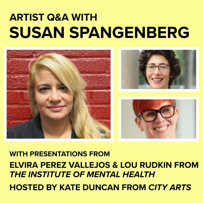 Artist Q&A with Susan Spangenberg - with presentations from Elvira Perez Vallejos & Lou Rudkin from the Institute of Mental Health - Hosted by Kate Duncan from City Arts